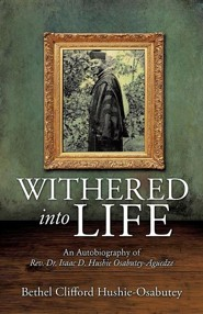 Withered Into Life  -     By: Bethel Clifford Hushie-Osabutey