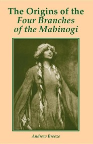 The Origins of the Four Branches of the Mabinogi  -     By: Andrew Breeze