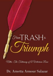 From Trash to Triumph  -     By: Arnetta Armour Salazar