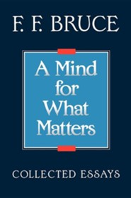 A Mind for What Matters   -     By: F.F. Bruce