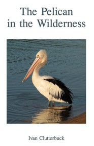 The Pelican in the Wilderness  -     By: Ivan Clutterbuck