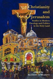 Christianity and Jerusalem  -     Edited By: Anthony O'Mahony     By: Anthony O'Mahony(ED.)