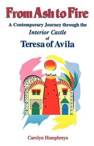 From Ash to Fire: A Contemporary Journey Through the Interior Castle of Teresa of Avila  -     By: Carolyn Humphreys