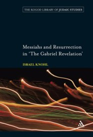 Messiahs and Resurrection in 'The Gabriel Revelation'  -     By: Israel Knohl