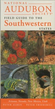 National Audubon Society Regional Guide to the Southwestern States: Arizona, New Mexico, Nevada, Utah  -     By: Peter Alden, Peter Friederici, National Audubon Society