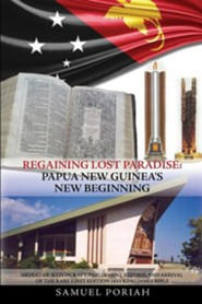 Regaining Lost Paradise: Papua New Guinea's New Beginning  -     By: Samuel Poriah