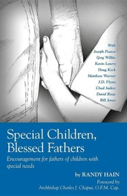Special Children, Blessed Fathers: Encouragement for Fathers of Children with Special Needs  -     By: Randy Hain