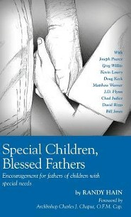 Special Children, Blessed Fathers: Encouragement for Fathers of Children with Special Needs  -     By: Randy Hain, Charles Chaput