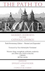 The Path to Rome  -     Edited By: Dwight Longenecker, Cyprian Blamires     By: Dwight Longenecker(ED.) & Cyprian Blamires(ED.)
