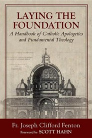 Laying the Foundation: A Handbook of Catholic Apologetics and Fundamental Theology  -     By: Joseph Clifford Fenton