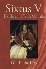 Sixtus V: The Hermit of Villa Montalto  -     By: W.T. Selley
