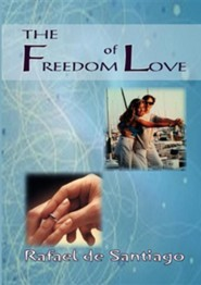 The Freedom of Love  -     By: Rafael De Santiago