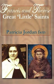 Francis and Th R Se: Great 'Little' Saints  -     By: Patricia Jordan
