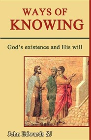 Ways of Knowing: God's Existence and His Will  -     By: John C. Edwards