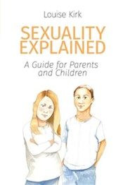Sexuality Explained: A Guide for Parents and Children  -     By: Louise Kirk     Illustrated By: Jessie Gillick