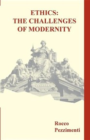 Ethics: The Challenges of Modernity  -     By: Rocco Pezzimenti