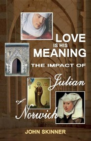 Love Is His Meaning. the Impact of Julian of Norwich  -     By: John Skinner