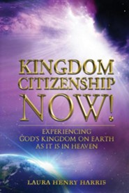 Kingdom Citizenship Now!  -     By: Laura Henry Harris