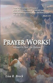 Prayer Works!  -     By: Lisa R. Brock
