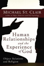 Human Relationships and the Experience of God: Object Relations and Religion  -     By: Michael St. Clair