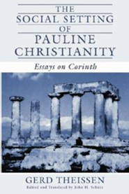 The Social Setting of Pauline Christianity: Essays on Corinth  -     Edited By: John H. Schuetz     By: Gerd Theissen
