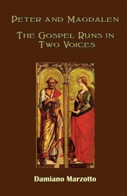 Peter and Magdalen: The Gospel Runs in Two Voices  -     By: Damiano Marzotto
