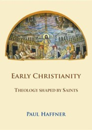 Early Christianity: Theology Shaped by Saints  -     By: Paul Haffner