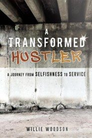 A Transformed Hustler  -     By: Willie Woodson