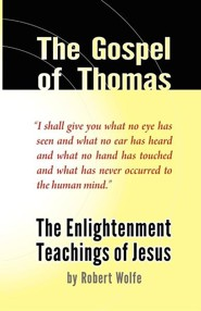 The Gospel of Thomas: The Enlightenment Teachings of Jesus  -     Edited By: Michael Lommel     By: Robert Wolfe     Illustrated By: Michael Lommel