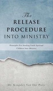 The Release Procedure Into Ministry  -     By: Dr. Kingsley Van Der Puije