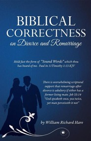 Biblical Correctness on Divorce and Remarriage  -     By: William Richard Hare