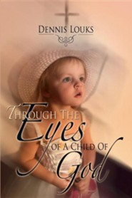 Through the Eyes of a Child of God  -     By: Dennis Louks