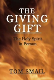 The Giving Gift: The Holy Spirit in Person  -     By: Thomas A. Smail
