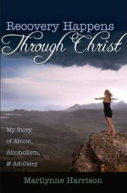 Recovery Happens Through Christ: My Story of Abuse, Alcoholism, and Adultery  -     By: Marilynne Harrison