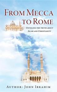 From Mecca to Rome  -     By: John Ibrahim