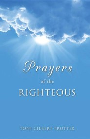 Prayers of the Righteous  -     By: Toni Gilbert-Trotter