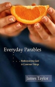 Everyday Parables: Learnings from Life  -     By: James Taylor