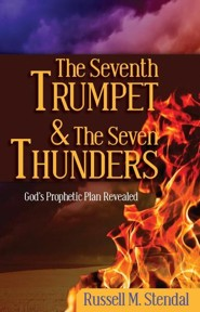 The Seventh Trumpet and the Seven Thunders: God's Prophetic Plan Revealed  -     By: Russell M. Stendal