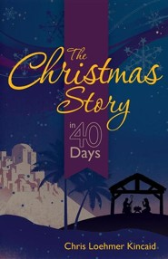 The Christmas Story in 40 Days, Paper  -     By: Chris Loehmer Kincaid