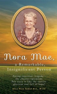Nora Mae, a Remarkable, Insignificant Person  -     By: Alice Hein Schiel