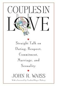 Couples in Love: Straight Talk on Dating, Respect, Commitment, Marriage, and Sexuality  -     By: John R. Waiss