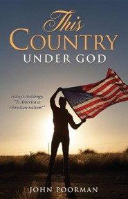This Country Under God  -     By: John Poorman