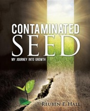 Contaminated Seed  -     By: Reuben E. Hall