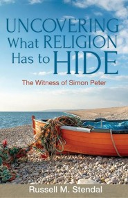 Uncovering What Religion Has to Hide  -     By: Russell M. Stendal
