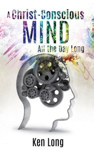 A Christ-Conscious Mind - All the Day Long  -     By: Ken Long