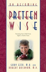 On Becoming Pre-Teen Wise: Parenting Your Child from 8-12 Years  -     By: Gary Ezzo, Robert Buckham