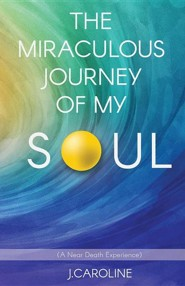 The Miraculous Journey of My Soul, Paper  -     By: J. Caroline