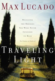 Traveling Light (FREE with Pre-Order) Releasing the Burdens You Were Never Intended to Bear  -     By: Max Lucado