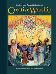 Creative Worship: Services from Advent to Pentecost  -     By: Ian Price, Carolyn Kitto