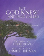 But God Knew...and Jesus Called  -     By: Chele Dove     Illustrated By: Jennifer Huffman